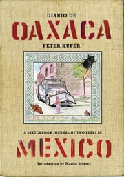 Diario de Oaxaca - A Sketchbook Journal of Two Years in Mexico ebook by Peter Kuper,Martín Solares