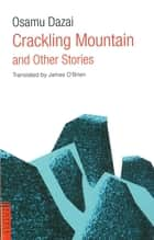 Crackling Mountain and Other Stories ebook by Osamu Dazai, James O'Brien
