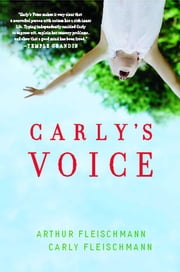 Carly's Voice - Breaking Through Autism ebook by Arthur Fleischmann