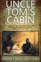 Uncle Tom's Cabin: With 66 Illustrations and a Free Online Audio Link. Plus a History on Slavery. ebook by Harriet Beecher Stowe
