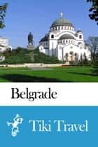 Belgrade (Serbia) Travel Guide - Tiki Travel ebook by Tiki Travel