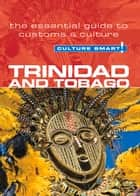 Trinidad & Tobago - Culture Smart! - The Essential Guide to Customs & Culture ebook by Tim Ewbank
