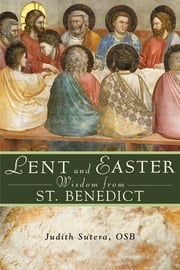 Lent and Easter Wisdom From St. Benedict ebook by Judith Sutera, OSB