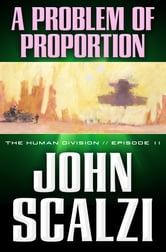 The Human Division #11: A Problem of Proportion ebook by John Scalzi