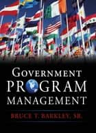 Government Program Management ebook by Bruce Barkley