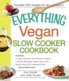 The Everything Vegan Slow Cooker Cookbook - Includes Pumpkin-Ale Soup, Wild Mushroom Ragout, Chipotle Bean Salad, Peanut and Sesame Sauce Tofu, Bananas Foster and hundreds more! ebook by Amy Snyder, Justin Snyder