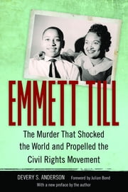 Emmett Till - The Murder That Shocked the World and Propelled the Civil Rights Movement ebook by Devery S. Anderson, Julian Bond