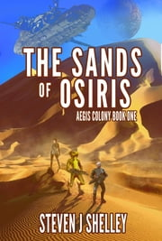 The Sands of Osiris (Aegis Colony 1) ebook by Steven Shelley