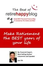 Make Retirement The Best Years of Your Life - The Best of Retire Happy Blog ebook by Jim Yih