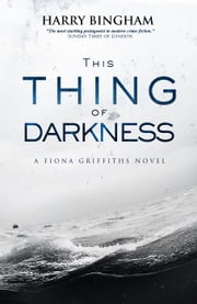This Thing of Darkness - Fiona Griffiths Mystery Series, #4 ebook by Harry Bingham