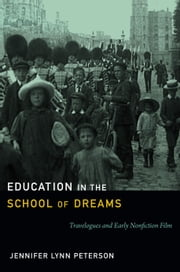 Education in the School of Dreams - Travelogues and Early Nonfiction Film ebook by Jennifer Lynn Peterson