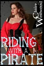 Riding With a Pirate - The Pirate's Deal, #2 ebook by Claire Westwood