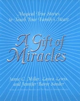 A Gift Of Miracles - Magical True Stories To Touch Your Family's Heart ebook by Jamie Miller,Jennifer B. Sander,Laura Lewis
