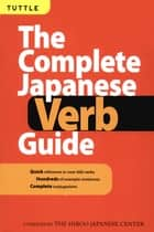 Complete Japanese Verb Guide ebook by The Hiro Japanese Center