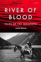 River of Blood - Tales of the Waiatoto ebook by John Breen