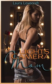 Lights, Camera, Mom! ebook by Laura Lovecraft