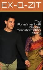 The Punishment: A Gender Transformation Story ebook by Ex-q-zit