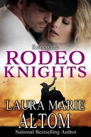 Renegade - Rodeo Knights, A Western Romance Novel ebook by Laura Marie Altom