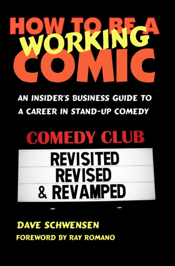 How To Be A Working Comic: An Insider's Business Guide To A Career In Stand-Up Comedy - Revisited, Revised & Revamped ekitaplar by Dave Schwensen