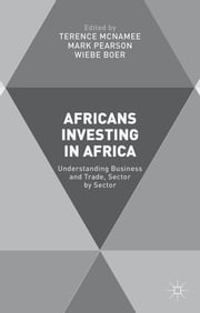 Africans Investing in Africa - Understanding Business and Trade, Sector by Sector ebook by Terence McNamee,Mark Pearson,Wiebe Boer