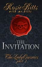 The Invitation - The Lady Corsairs Part 1 ebook by Rosie Bitts, Mr. Bitts