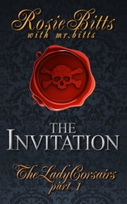The Invitation - The Lady Corsairs Part 1 ebook by Rosie Bitts,Mr. Bitts