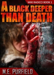 A Black Deeper Than Death - Miki Radicci, #1 ebook by M.E. Purfield