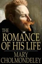 The Romance of His Life - And Other Romances ebook by Mary Cholmondeley