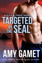 Targeted by the SEAL ebook by Amy Gamet