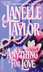 Anything For Love ebook by Janelle Taylor
