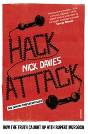 Hack Attack - How the truth caught up with Rupert Murdoch ebook by Nick Davies