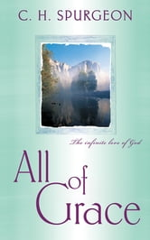 All Of Grace ebook by Charles H. Spurgeon