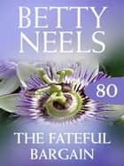 The Fateful Bargain (Betty Neels Collection, Book 80) ebook by Betty Neels