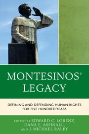 Montesinos' Legacy - Defining and Defending Human Rights for Five Hundred Years ebook by Dana E. Aspinall, Edward C. Lorenz, J. Michael Raley,...