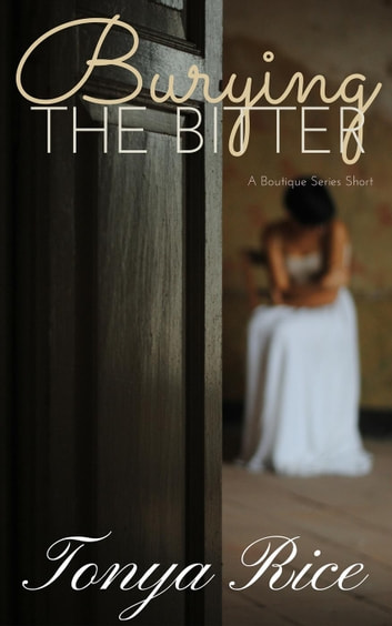 Burying the Bitter: A Boutique Series Short ebook by Tonya Rice