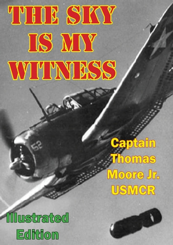 The Sky Is My Witness [Illustrated Edition] ebook by Captain Thomas Moore Jr. USMCR