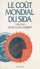 Le coût mondial du sida 1980-2000 ebook by Denis-Clair Lambert