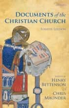 Documents of the Christian Church ebook by Henry Bettenson,Chris Maunder