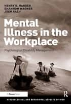 Mental Illness in the Workplace - Psychological Disability Management ebook by Henry G. Harder, Shannon Wagner, Josh Rash