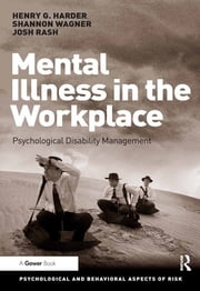 Mental Illness in the Workplace - Psychological Disability Management ebook by Henry G. Harder,Shannon Wagner,Josh Rash
