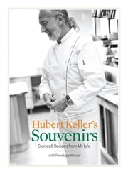 Hubert Keller's Souvenirs: Stories and Recipes from My Life - Stories and Recipes from My Life ebook by Keller, Hubert,Wisner, Penelope