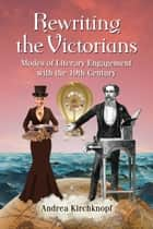 Rewriting the Victorians - Modes of Literary Engagement with the 19th Century ebook by Andrea Kirchknopf