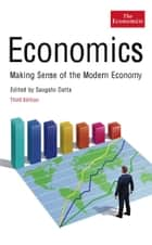 Economics (3rd edition): Making sense of the Modern Economy ebook by The Economist,Saugato Datta