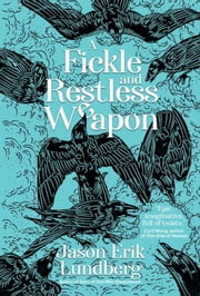 A Fickle and Restless Weapon ebook by Jason Erik Lundberg