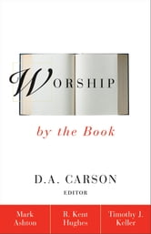 Worship by the Book ebook by Rev. Mark Ashton,R. Kent Hughes,Timothy Keller