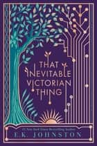 That Inevitable Victorian Thing ebooks by E.K. Johnston