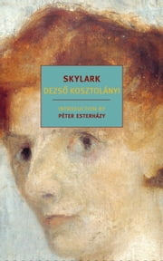Skylark ebook by Richard Aczel,Peter Esterhazy,Dezso Kosztolanyi
