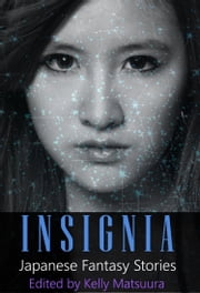 Insignia: Japanese Fantasy Stories ebook by Kelly Matsuura