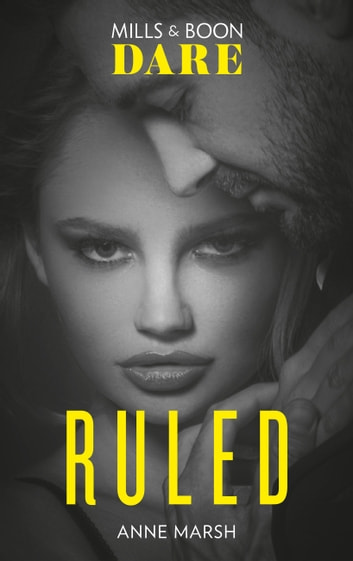 Ruled: New for 2018! A hot bad boy biker romance story that breaks all the rules. Perfect for fans of Darker! (Mills & Boon Dare) (Hard Riders MC, Book 1) ebook by Anne Marsh