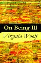 On Being Ill ebook by Virginia Woolf